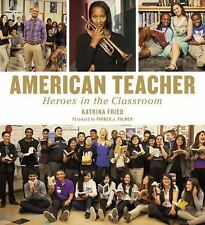 American Teacher : Heroes in the Classroom by Katrina Fried (2013, Hardcover)