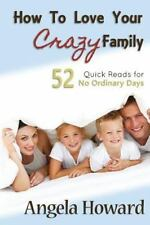 How to Love Your Crazy Family : 52 Quick Reads for No Ordinary Days