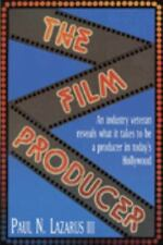 The Film Producer: An Industry Veteran Reveals What It Takes to Be a Producer in