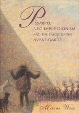 Pissarro, Neo-Impressionism, and the Spaces of the Avant-Garde by Martha Ward (1
