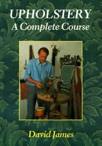 Upholstery: A Complete Course by James, David Paperback Book The Cheap Fast Free