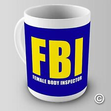 FBI Female Body Inspector Humour Funny Novelty Mug