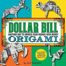 Dollar Bill Origami : Another Way to Impress Your Friends with Money by Duy...