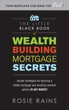 The Little Black Book of Wealth Building Mortgage Secrets: Insider Strategies fo