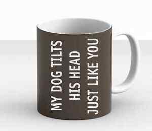 Funny Dog T Shirt Head Tilt Joke Dog Owner Humor Pet Lovers Trendy New Mug