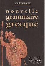 NOUVELLE GRAMMAIRE GRECQUE, par Joelle BERTRAND, Editions ELLPISES