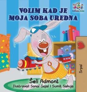 I Love To Keep My Room Clean (Serbian Book For Kids): Serbian Children's Bo...
