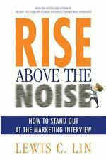 Rise above the Noise : How to Stand Out at the Marketing Interview by Lewis...