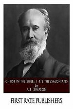 Christ in the Bible: 1 and 2 Thessalonians by A. B. Simpson (2015, Paperback)