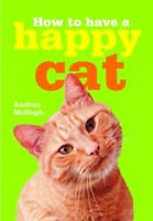 How to Have a Happy Cat By Andrea McHugh