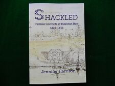 HARRISON, Jennifer.  Shackled. Female Convicts at Moreton Bay 1826-1839.
