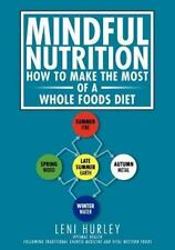 Mindful Nutrition, How to Make the Most of a Whole Foods Diet : Optimal...