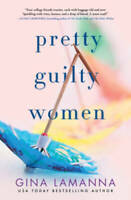 Pretty Guilty Women: A Novel - Hardcover By LaManna, Gina - GOOD
