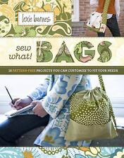 Sew What! Bags: 18 Pattern-Free Projects You Can Customize to Fit Your Needs, Le