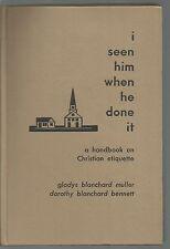 I Seen Him When He Done It A Handbook on Christian Etiquette Muller/Bennett HC 1