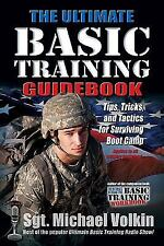 The Ultimate Basic Training Guidebook: Tips, Tricks, and Tactics for Surviving