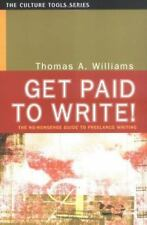 Get Paid to Write! The No-Nonsense Guide to Freelance Writing