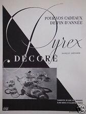 PUBLICITÉ 1933 PYREX DÉCORÉ POUR VOS CADEAUX DE FIN D'ANNÉE - ADVERTISING