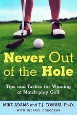 Never Out of the Hole: Tips and Tactics for Winning at Match-Play Golf-ExLibrary