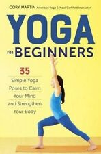 Yoga for Beginners: Simple Yoga Poses to Calm Your Mind and Strengthen Your Body