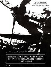 Supply Organisation of the German Air Force 1939-1945 by Disarmament Branch...