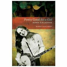 Pretty Good for a Girl: Women in Bluegrass (Music in American Life)