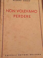 ALFREDO CUCCO - NON VOLEVAMO PERDERE 1949 PRIMA EDIZIONE