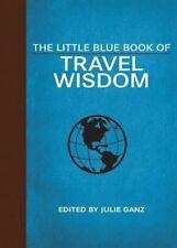 Little Blue Book of Travel Wisdom (Little Red Books), Edited by Julie Ganz, New