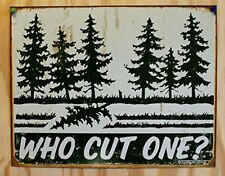 Schonberg Humor Tin Metal Sign : Who Cut One? , 16x12, New, Free Shipping