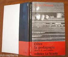 Oltre la pedagogia diario di una madre 1° e 1971 editrice la scuola Ginia Peroni