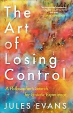 Art of Losing Control : A Philosopher's Search for Ecstatic Experience, Paper...