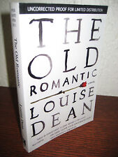 1st/1st Edition THE OLD ROMANTIC Louise Dean UNCORRECTED PROOF Modern CLASSIC
