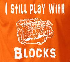 I STILL PLAY WITH BLOCKS Mechanic T-Shirt 100% Ringspun Engine Car Truck Men Tee