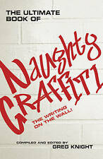 The Ultimate Book of Naughty Graffiti: The Writing on the Wall,Knight, Greg,New