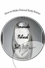 How to Make Natural Body Butter by Miriam Kinai (2012, Paperback)