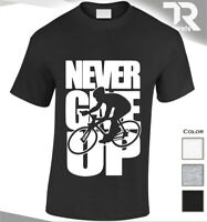 NEVER GIVE UP CYCLING TSHIRT SPORT TOP RACING NOVELTY RIDING TEE GREAT GIFT IDEA