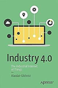 Industry 4.0: The Industrial Internet of Things by Gilchrist, Alasdair
