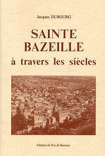 SAINTE BAZEILLE à travers les siècles +Jacques DUBOURG + BAZADAIS Roc de Bourzac