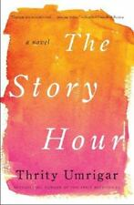 The Story Hour by Thrity Umrigar (2014, Hardcover)