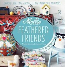 Mollie Makes Feathered Friends: Crochet, Knitting, Sewing, Felting,...