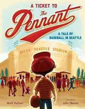 Ticket to the Pennant: A Tale of Baseball in Seattle by Mark Holtzen c2016 NEW