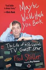 Maybe We'll Have You Back: The Life of a Perennial TV Guest Star, Stoller, Fred,