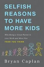 *NEW* Selfish Reasons to Have More Kids: Why Being a Great Parent is Less Work