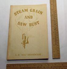 "STEAM GRAIN AND SAW DUST - L. H. ""Slim"" RENNEWANZ - SIGNED pb BOOK"