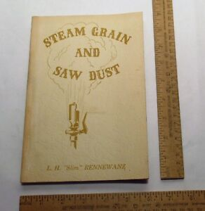 "STEAM GRAIN AND SAW DUST - L. H. ""Slim"" RENNEWANZ - SIGNED pb BOOK"