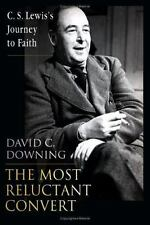 The Most Reluctant Convert: C. S. Lewis's Journey to Faith, Downing, David C., G