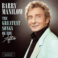 Barry Manilow - The Greatest Songs of the Fifties (2006)  CD  NEW  SPEEDYPOST