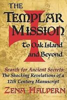 Templar Mission to Oak Island and Beyond : Search for Ancient Secrets: the Sh...