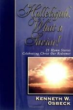 Hallelujah, What a Savior! : 25 Hymn Stories Celebrating Christ Our Redeemer by