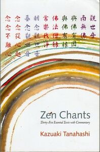 Zen Chants: Thirty-Five Essential Texts with Commentary - Kazuaki Tanahashi